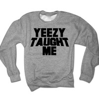 Yeezy Taught Me Unisex Sweatshirt | College Dropout Shirts | Kanye Shirt | Yesus For President Concert Lyric Yeezy Pablo Tour
