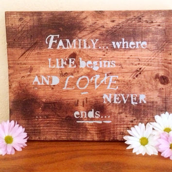Family... where life begins and Love never ends... wooden sign. Rustic