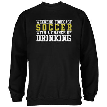 Weekend Forecast Soccer Drinking Black Adult Sweatshirt