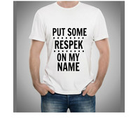 Put Some Respek On My Name Unisex Tee.