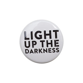 Light up the Darkness White Button