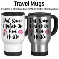 Put Some Lipstick On And Hustle, Boss, Working Woman, Travel Mug, Lipstick kiss, Lipstick, Insulated, Coffee Mug, 14oz, Stainless,