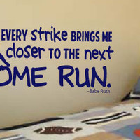 "Babe Ruth Baseball Quote ""Every strike brings me closer to the next home run."" Vinyl Wall Art Decal for Kids Sports Rooms 15"" x 29"""