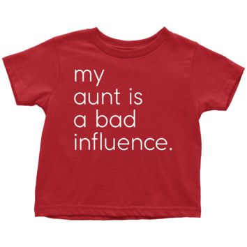 My Aunt Is A Bad Influence - Fun Toddler Tee