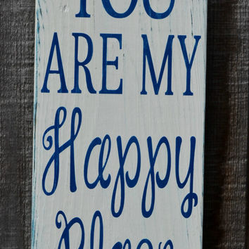 Wedding Sign - Anniversary Gift - Couples Gift - Engagement - You Are My Happy Place - Rustic Wood Sign - Home Decor - Decoration Love