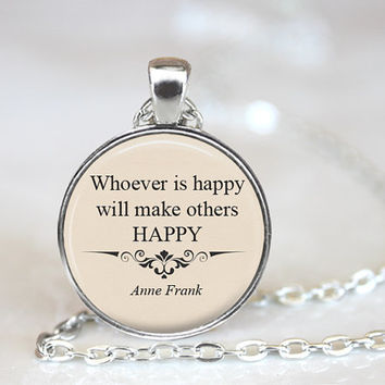 Whoever is happy will make others happy, Anne Frank, Quote Pendant, Anne Frank Quote, Inspirational Quote, Quote Jewelry, Happiness Quote