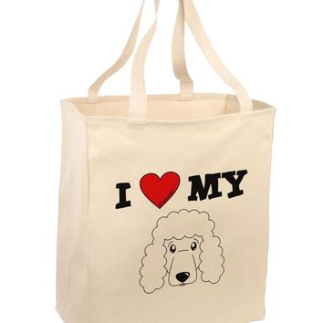 I Heart My - Cute Poodle Dog - White Large Grocery Tote Bag by TooLoud
