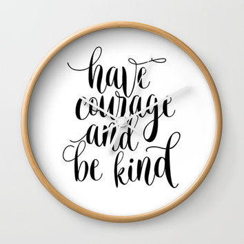Be Kind and Have Courage, Be Kind Be Brave, Have Courage and Be Kind Wall Art Wall Clock by NikolaJovanovic