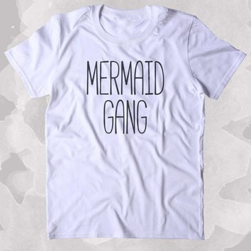 Mermaid Gang Shirt Cute Swimmer Best Friend BFF Clothing Tumblr T-shirt