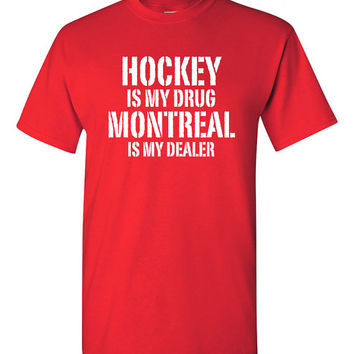 Hockey is My Drug Montreal is My Dealer Shirt NHL Canadiens Hockey Birthday Gift Christmas Gift Hockey Fan Custom Shirt Team Pride BD-479