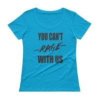 You Can't Rage With us Funny Workout Shirt For Women