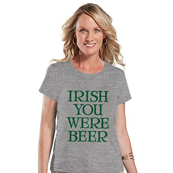 St. Patricks Day Shirt - Funny Women's Drinking Shirts - Irish You Were Beer - Grey T-shirt - Humorous Gift for Her - Drinking Party Shirt
