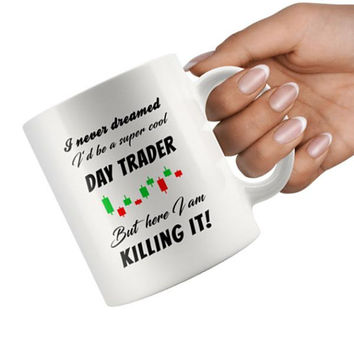 Day Trader Mug / super cool day trader cup / Gift for traders / Funny Coffee Mug 11oz / Humor Mug Daytrading / Binary Trader tea cup