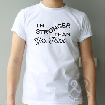 I'm Stronger Than You Think hipster tee tumblr t-shirt graphic tee unisex t shirt cool quote
