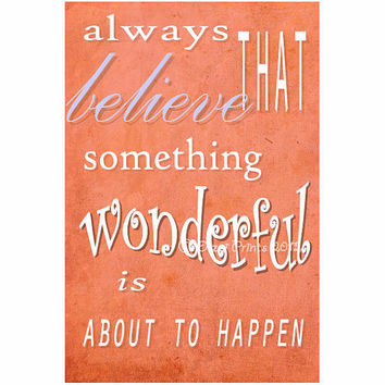 Typographic Print Quote - Always Believe That Something Wonderful Is About To Happen