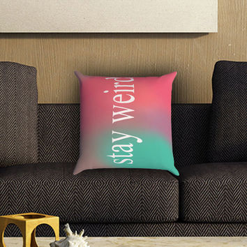 Stay Weird Funny Pink and Green Ombre Cute Tumblr Pillow Cover , Custom Zippered Pillow Case One Side Two SIde