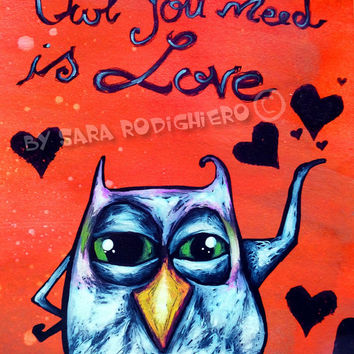 Owl you need is love - orig. owl illustration on paper - Acrylic paint & watercolor - funny owls - pop art owl - drawing -