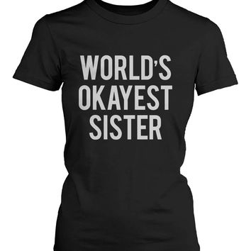 Funny Graphic Statement Womens Black T-shirt - World's Okayest Sister