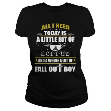 All I need today is a little bit of coffee and a whole a lot of Fall Out Boy shirt Classic Ladies Tee