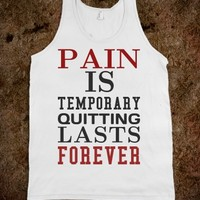 PAIN IS TEMPORARY QUITTING IS FOREVER TANK TOP TEE T SHIRT
