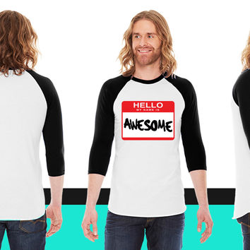 Hello My Name is Awesome American Apparel Unisex 3/4 Sleeve T-Shirt