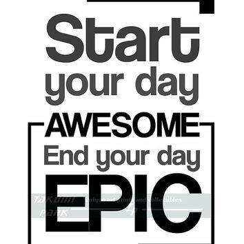 Start Your Day Awesome End Your Day Epic Quote Print, Motivational Wall Decor, Black And White Word Art Print, Inspirational Typography