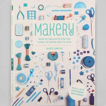 Makery: Over 30 Projects For The Home, To Wear And To Give By Kate Smith - Assorted One