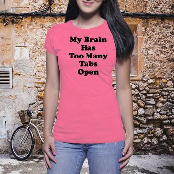 My Brain Tabs Shirt, Computer Lady, Boyfriend Tee, Classic Shirt, Sassy Shirt, Tumblr Shirt, Feminist Tee, Girl Power, Casual Shirt