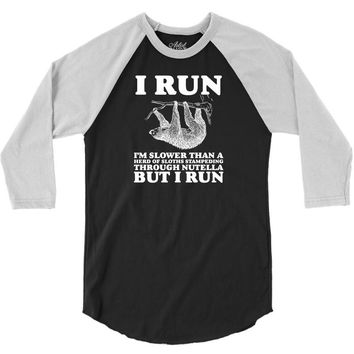I RUN. I'm Slower Than A Herd Of Sloths Stampeding Through Nutella 3/4 Sleeve Shirt