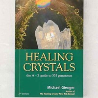 Healing Crystals: The A-Z Guide To 555 Gemstones By Michael Gienger