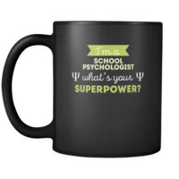 School Psychologist I'm a school psychologist manager what's your superpower? 11oz Black Mug
