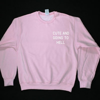 Cute and going to hell Sweatshirt
