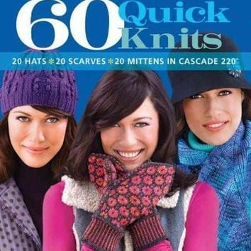 60 Quick Knits: 20 Hats 20 Scarves 20 Mittens in Cascade 220