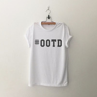 Ootd hashtag TShirt womens girls teens unisex grunge tumblr instagram blogger pinterest punk hipster swag dope hype gifts merch