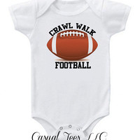 Crawl Walk Football Funny Baby Bodysuit for the Baby or Toddler Tee
