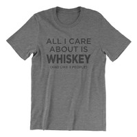 All I Care About Is Whiskey (And Like 3 People) - Grey Tri Blend T-Shirt