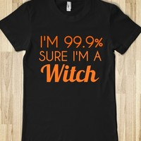 I'M 99.9% SURE I'M A WITCH
