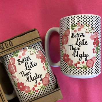 """Better Late Than Ugly"" Coffee Mug"