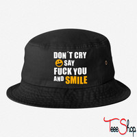 Don´t cry say fuck you and smile bucket hat