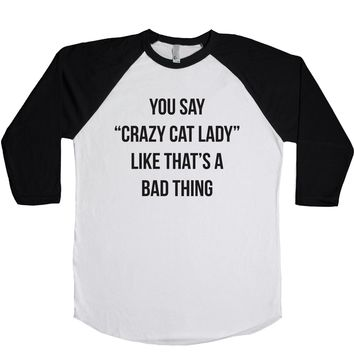 You Say Crazy Cat Lady Like It's A Bad Thing Unisex Baseball Tee