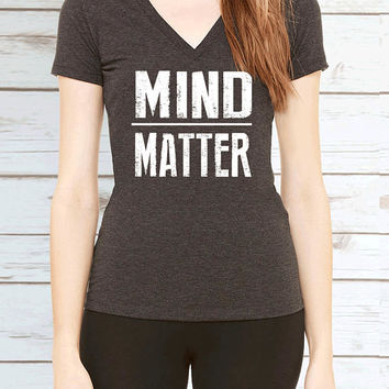 Mind over Matter Womens V Neck T Shirt. Fitness Motivation Shirt.