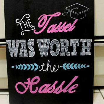 the tassel was worth the hassle chalkboard sign, graduation chalkboard, graduation photo prop, graduation sign, graduation announcement,