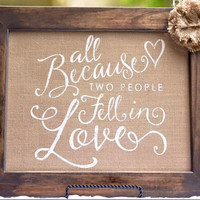 Two People Fell In Love Sign-All Because Two People Fell In Love Burlap Sign-Burlap Wedding Sign-Burlap Sign