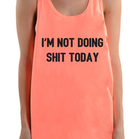 I'm Not Doing Shit Today - Tank Top