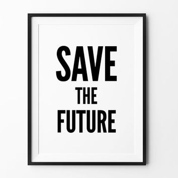 Save the future poster, inspirational, wall decor, mottos, home, print, gift idea, typography, lettering, life poster, motivational, frame