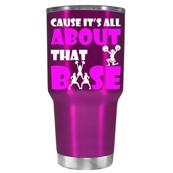 Cause its All About the Base on Translucent Pink 30 oz Tumbler Cup