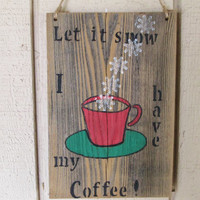 "Let It Snow Sign, Rustic Coffee Sign, Kitchen Coffee Signs, Winter Signs, Secret Santa Gift, 10 1/2"" x 7"""