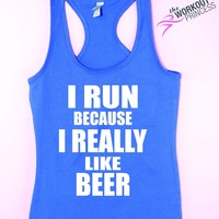 I Run Because I Really Like Beer  - Funny Tank - Fitness Jersey Tank.