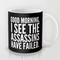 Good morning, I see the assassins have failed. (Black) Mug by CreativeAngel | Society6