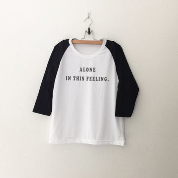 Alone in this feeling T-Shirt womens cute gifts tumblr shirt hipster band merch fangirls teens fashion girl gift girlfriends cool present